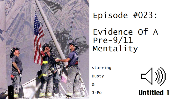 This episode takes a lowbrow approach to dealing with the aftermath of 9/11.  Content contained herein may be offensive to some, but we believe it is essential to not take ourselves too seriously, nor to get caught up in the flag-waving misty-eyed memory of the tragedy.  Rather, we believe the ability to make crude jokes and speak freely about our beliefs is representative of one of the greatest ideals America claims to represent: that our true strength lies in our freedom and our courage to stand up without fear.